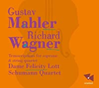 Mahler & Wagner: Transcriptions for Soprano & String Quartet by Dame Felicity Lott (2012-12-11)