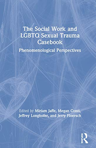 The Social Work and LGBTQ Sexual Trauma Casebook: Phenomenological Perspectives
