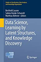 Data Science, Learning by Latent Structures, and Knowledge Discovery (Studies in Classification, Data Analysis, and Knowledge Organization)