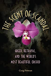 The Scent of Scandal: Greed, Betrayal, and the World's Most Beautiful Orchid (Florida History and Culture)