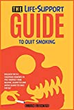 The Life-Support Guide to Quit Smoking: Discover the 9+1 Foolproof Remedies to Free Yourself from Nicotine, Cigarettes and Vapor Cigarettes Once for All! (The Revolutionary Methods for Addictions)