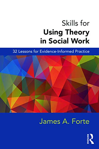 Skills For Using Theory In Social Work 32 Lessons For Evidence Informed Practice