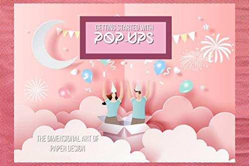Getting Started With Pop-Ups The Dimensional Art Of Paper Design (English Edition)