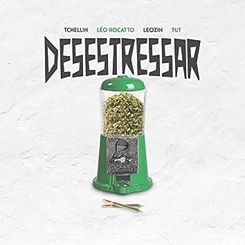 Desestressar (feat. Tchellin & Tut)