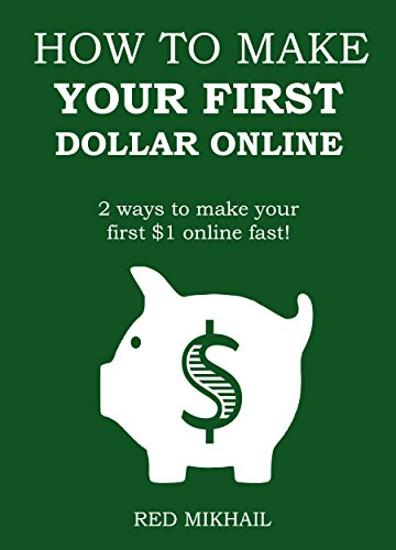 HOW TO MAKE YOUR FIRST DOLLAR ONLINE - 2016 (2 in 1 Bundle): 2 ways to make your first $1 online fast!
