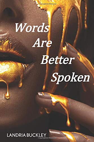 WORDS ARE BETTER SPOKEN: A CHAPBOOK OF SPOKEN WORD POETRY