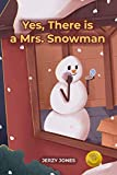 Yes, There is a Mrs. Snowman: A Magical, Exciting, Adventure story for kids 3-7 and older (English E...