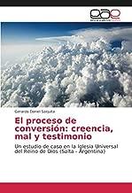 El proceso de conversión: creencia, mal y testimonio: Un estudio de caso en la Iglesia Universal del Reino de Dios (Salta - Argentina) (Spanish Edition)