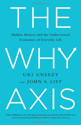 Compare Textbook Prices for The Why Axis: Hidden Motives and the Undiscovered Economics of Everyday Life Illustrated Edition ISBN 9781610393119 by Gneezy, Uri,List, John,Levitt, Steven D.