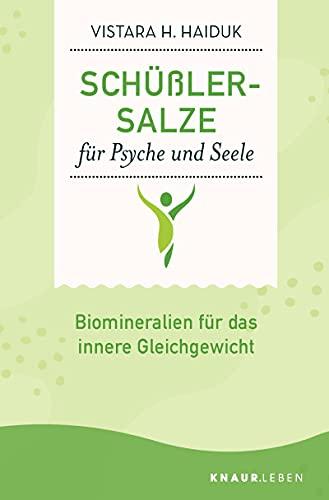 Schüßler-Salze für Psyche und Seele: Biomineralien für das innere Gleichgewicht