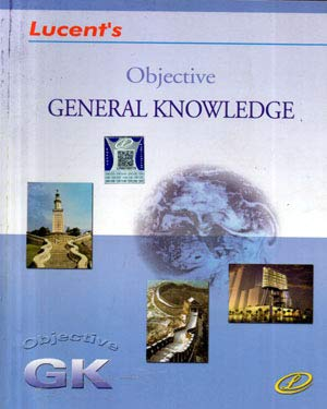 Objective General Knowledge ( GK ) in English for All Competitive Exams ( Lucents )