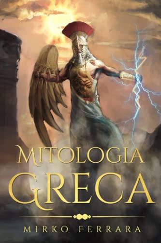 Mitologia Greca: Raccolta completa dei Personaggi, Divinità, Miti e Leggende dell' Antica Grecia, adatta a ragazzi e adulti