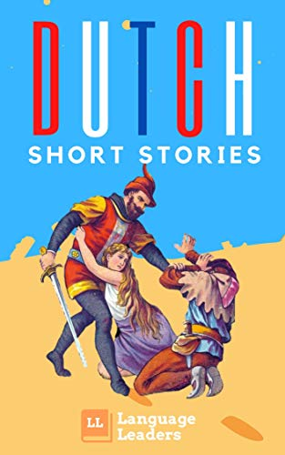 Learn Dutch with Short Stories: Dutch Intralinear Translated Stories for Beginner and Advanced Learners (Learn Dutch with Stories! Book 1) (English Edition)