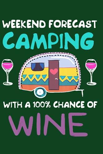 Weekend forecast camping with a 100% chance of wine: Camping, Camper Notizbuch A5 mit 108 karierte Seiten. Ein lustiger, cooler Spruch für Fans von ... Zelten für den Campingurlaub und zum Wandern.