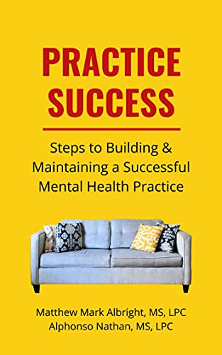 Practice Success: Steps for Building and Maintaining a Successful Mental Health Practice (English Edition)
