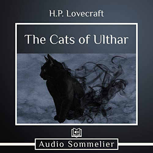 The Cats of Ulthar                   By:                                                                                                                                 H. P. Lovecraft                               Narrated by:                                                                                                                                 Adriel Brandt                      Length: 10 mins     Not rated yet     Overall 0.0