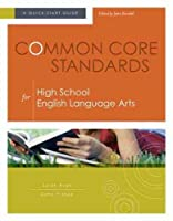 Common Core Standards for High School English Language Arts: A Quick-Start Guide