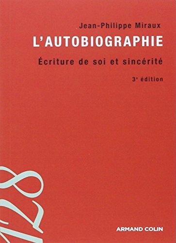 L'autobiographie - 3e éd. - Écriture de soi et sincérité: Écriture de soi et sincérité