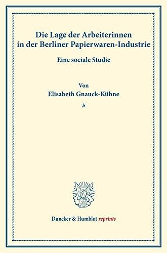 Die Lage der Arbeiterinnen in der Berliner Papierwaren-Industrie.: Eine sociale Studie. (Sonderabdruck aus Schmollers Jahrbuch, N.F. Bd. XX, 2. Heft). (Duncker & Humblot reprints)
