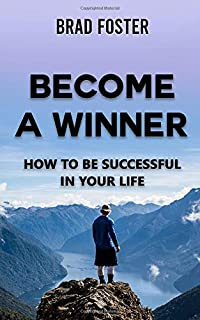 BECOME A WINNER - HOW TO BE SUCCESSFUL IN YOUR LIFE: How to think like a winner
