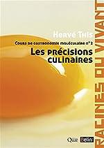 Cours de gastronomie moléculaire - <SPAN>Les précisions culinaires</SPAN> Tome 2 de Hervé This