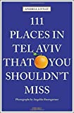 111 Places in Tel Aviv That You Shouldn t Miss (111 Places in .... That You Must Not Miss)
