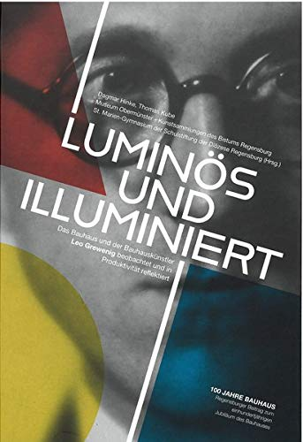 Luminös und illuminiert: Das Bauhaus und der Bauhauskünstler Leo Grewenig beobachtet und in...