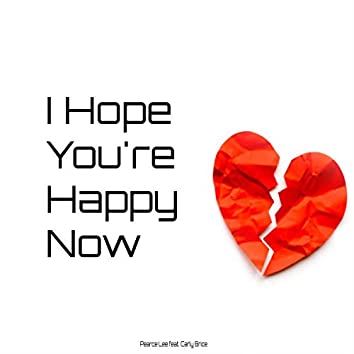 I Hope You're Happy Now (feat. Carly Brice)
