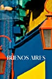 Buenos Aires: Buenos Aires travel notebook journal, 100 pages, contains Spanish expressions, a perfect Argentina gift or to write your own Buenos Aires travel guide.
