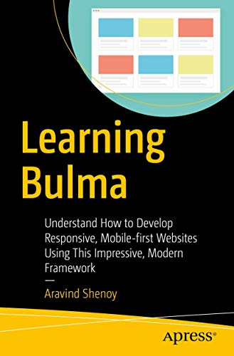Learning Bulma: Understand How to Develop Responsive, Mobile-first Websites Using This Impressive, Modern Framework