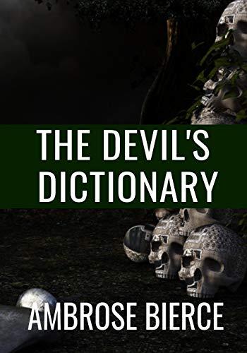 THE DEVIL'S DICTIONARY - Ambrose Bierce: Classic Edition