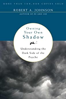 Owning Your Own Shadow: Understanding the Dark Side of the Psyche by [Robert A. Johnson]