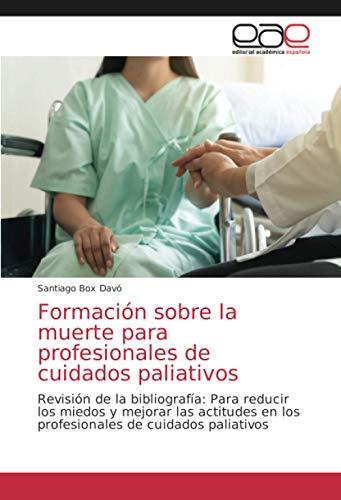Formación sobre la muerte para profesionales de cuidados paliativos: Revisión de la bibliografía: Para reducir los miedos y mejorar las actitudes en los profesionales de cuidados paliativos