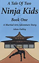 A Tale Of Two Ninja Kids - Book 1 - A Martial Arts Adventure Story