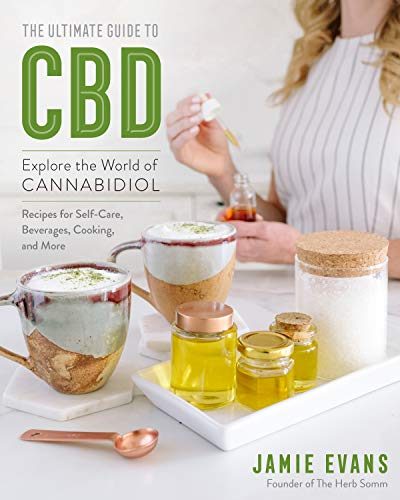 The Ultimate Guide to CBD: Explore The World of Cannabidiol (The Ultimate Guide to...)