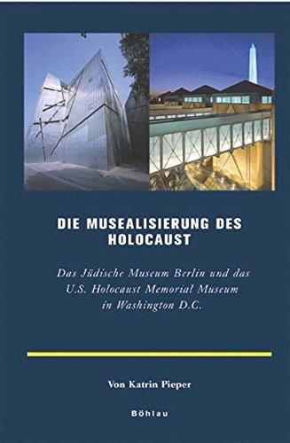 Musealisierung des Holocaust: Das Jüdische Museum Berlin und das U.S. Holocaust Memorial Museum in Washington D.C.. Ein Vergleich (Europäische Geschichtsdarstellungen, Band 9)