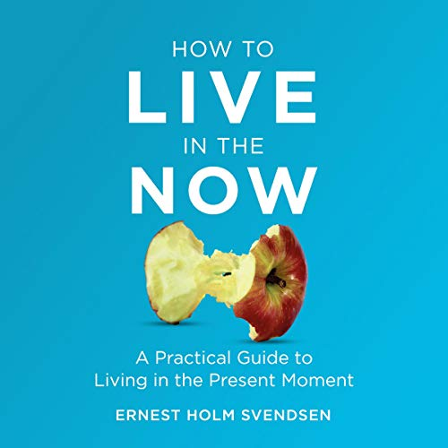 How to Live in the Now Audiobook By Ernest Holm Svendsen cover art