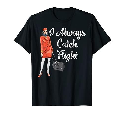 Disfraz de asistente de vuelo para mujer con texto 'I Always Catch Flight Tee Camiseta