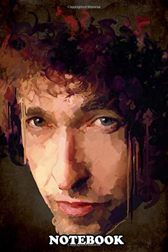 Notebook: Bob Dylan Digital Art By Karoll William , Journal for Writing, College Ruled Size 6