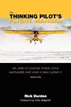 The Thinking Pilot's Flight Manual: Or, How to Survive Flying Little Airplanes and Have a Ball DoingIt: 1