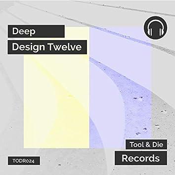 Deep Design Twelve