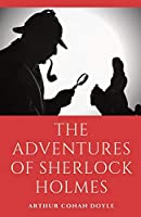 The Adventures of Sherlock Holmes: a collection of 12 Sherlock Holmes mystery, murder and detective tales by Arthur Conan Doyle featuring his fictional detective Sherlock Holmes