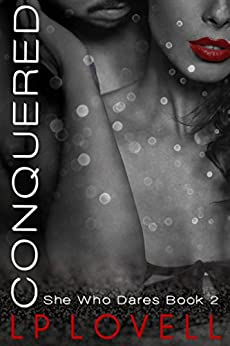Conquered: A Billionaire Boss Romance (She Who Dares Book 2) by [LP Lovell]