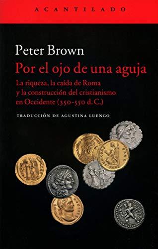 Por el ojo de una aguja: La riqueza, la caída de Roma y la construcción del cristianismo en Occidente (350-550 d. C.): 337 (El Acantilado)