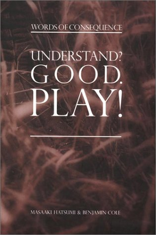 Understand? Good, Play!: Words of Consequence