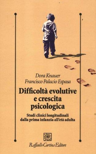 Difficoltà evolutive e crescita psicologica. Studi clinici longitudinali dalla prima infanzia all'età adulta