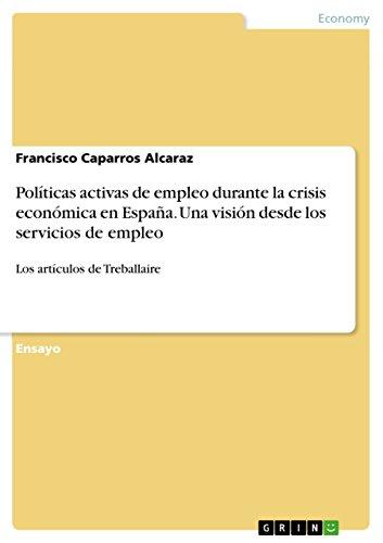 Políticas activas de empleo durante la crisis económica en España. Una visión desde los servicios de empleo: Los artículos de Treballaire eBook: Caparros Alcaraz, Francisco: Amazon.es: Tienda Kindle