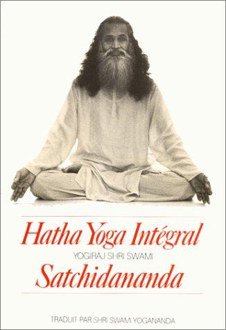 Hatha yoga intégral (Hatha-yoga & techniques corpor)