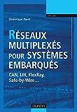 Réseaux multiplexés pour systèmes embarqués - CAN, LIN, FlexRay, Safe-by-Wire...: CAN, LIN, FlexRay, Safe-by-Wire...