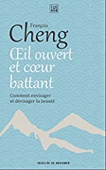 Oeil ouvert et coeur battant - Comment envisager et dévisager la beauté de François Cheng